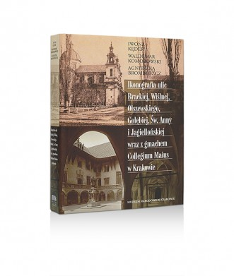Ikonografia ulic Brackiej, Wiślnej, Olszewskiego, Gołębiej, Św. Anny i Jagiellońskiej wraz z gmachem Collegium Maius w Krakowie